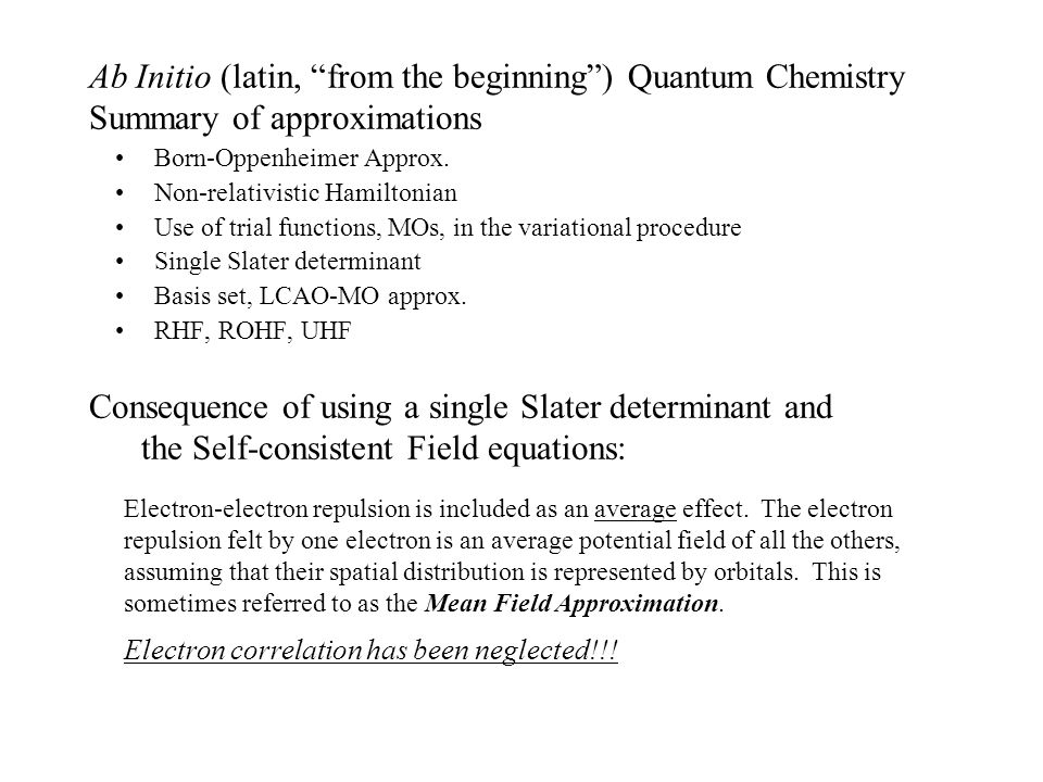 Ab Initio (latin, from the beginning) Quantum Chemistry Summary of approximations Born-Oppenheimer Approx.