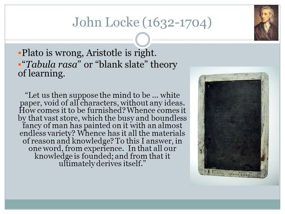 John Locke (1632-1704) Plato is wrong, Aristotle is right.