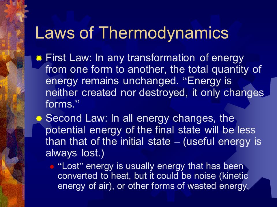 Laws of Thermodynamics First Law: In any transformation of energy from one form to another, the total quantity of energy remains unchanged. Energy is