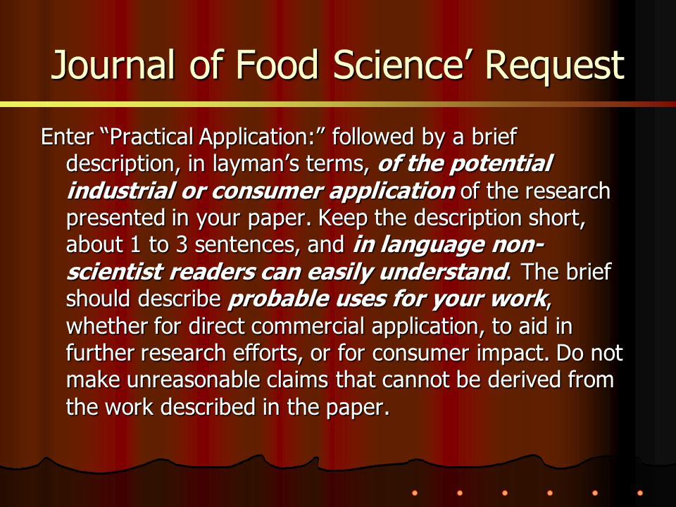 Journal of Food Science Request Enter Practical Application: followed by a brief description, in laymans terms, of the potential industrial or consume