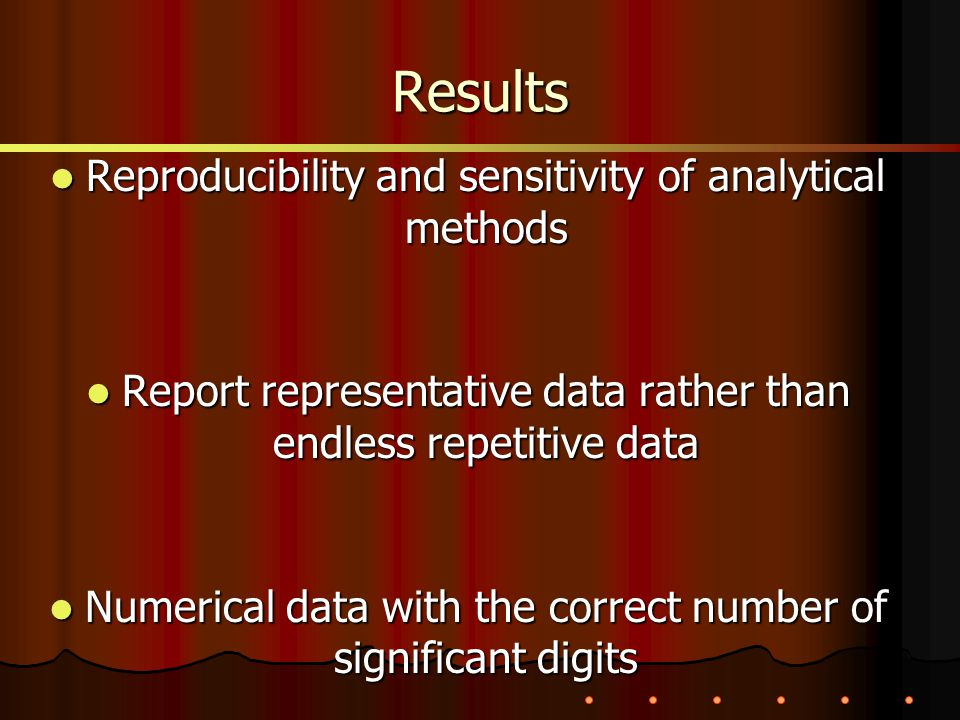 Reproducibility and sensitivity of analytical methods Reproducibility and sensitivity of analytical methods Report representative data rather than endless repetitive data Report representative data rather than endless repetitive data Numerical data with the correct number of significant digits Numerical data with the correct number of significant digits Results