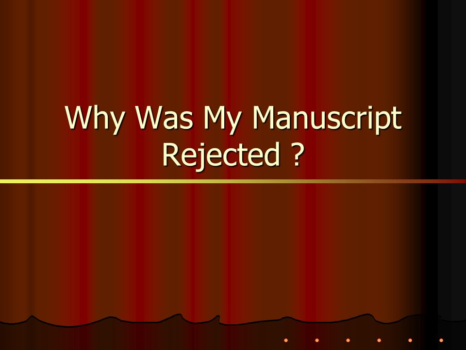 Why Was My Manuscript Rejected ?