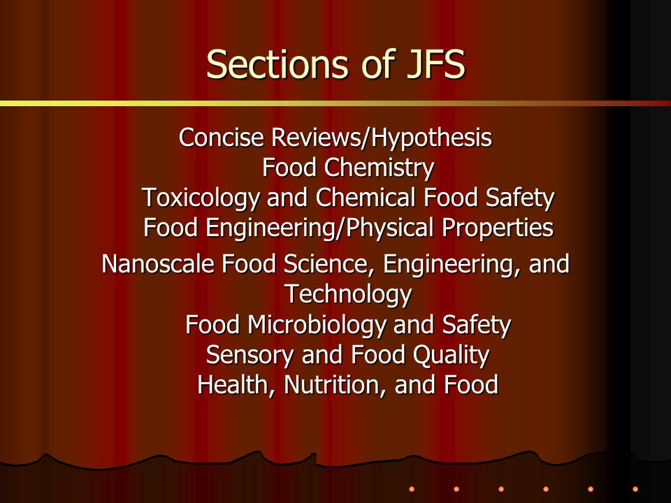 Sections of JFS Concise Reviews/Hypothesis Food Chemistry Toxicology and Chemical Food Safety Food Engineering/Physical Properties Nanoscale Food Scie