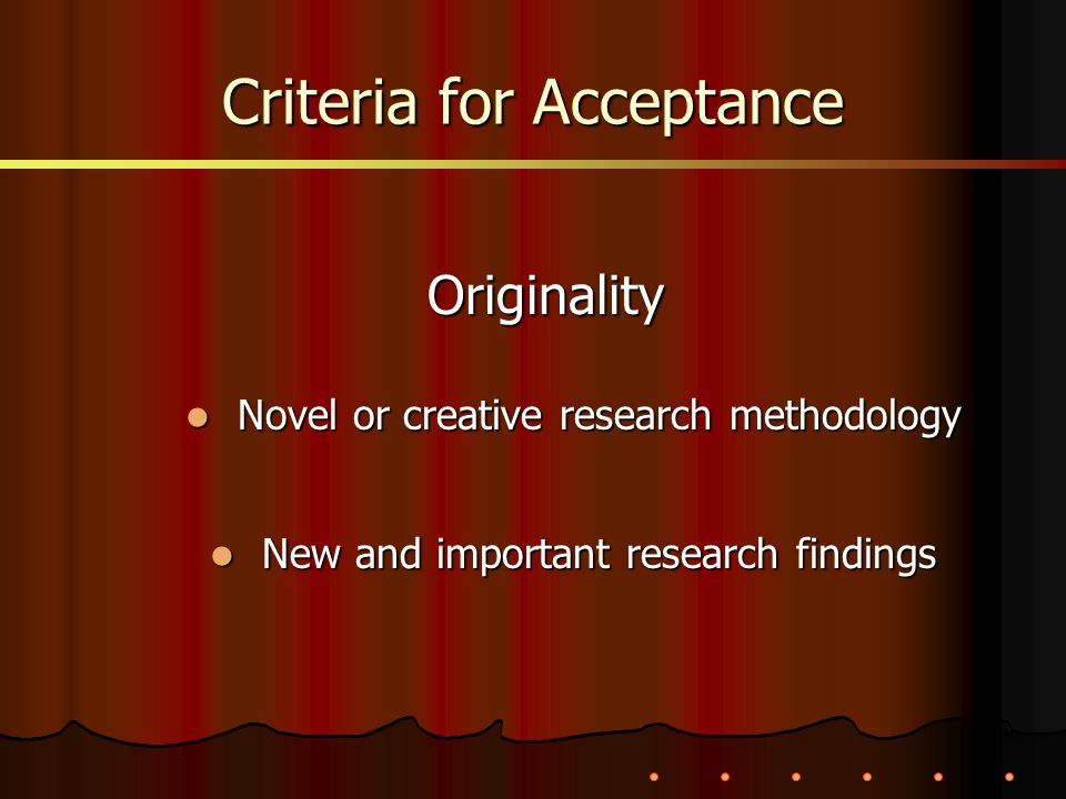 Originality Novel or creative research methodology Novel or creative research methodology New and important research findings New and important resear