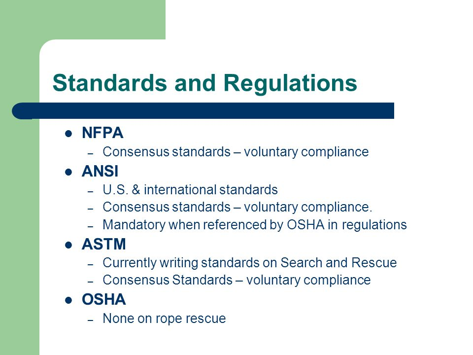 Standards and Regulations NFPA – Consensus standards – voluntary compliance ANSI – U.S. & international standards – Consensus standards – voluntary co