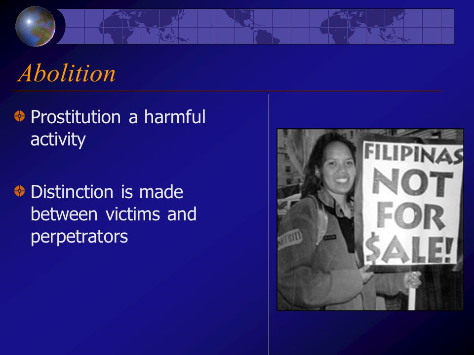 Abolition Prostitution a harmful activity Distinction is made between victims and perpetrators