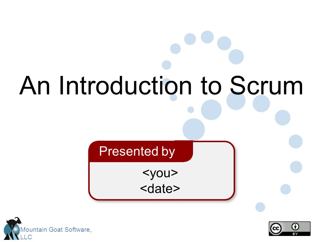Mountain Goat Software, LLC Presented by An Introduction to Scrum