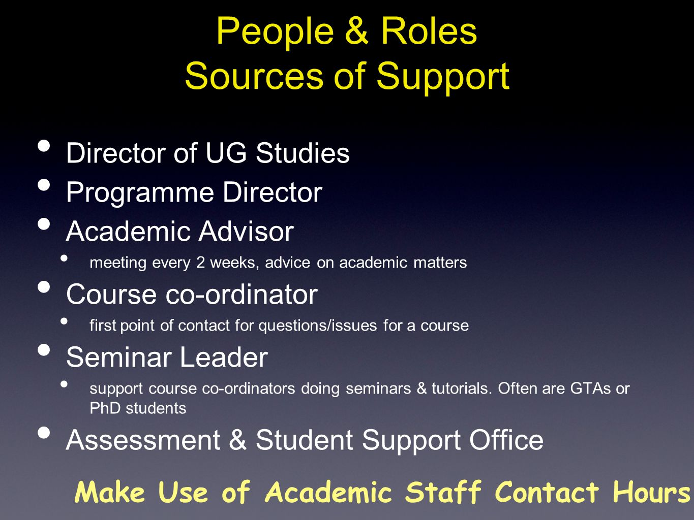 People & Roles Sources of Support Director of UG Studies Programme Director Academic Advisor meeting every 2 weeks, advice on academic matters Course