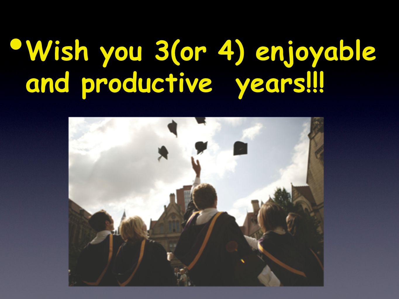 Wish you 3(or 4) enjoyable and productive years!!!