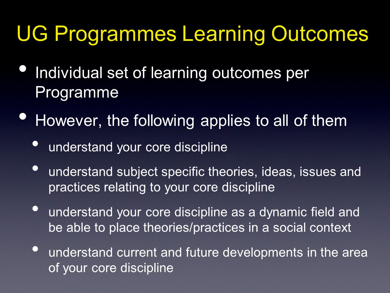UG Programmes Learning Outcomes Individual set of learning outcomes per Programme However, the following applies to all of them understand your core d