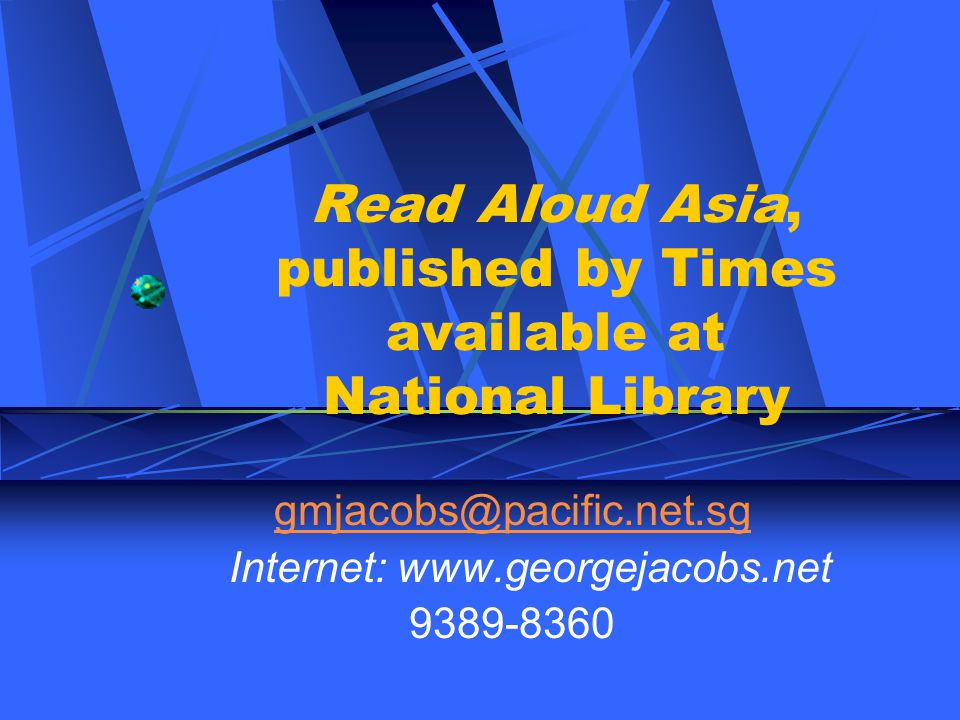 Read Aloud Asia, published by Times available at National Library gmjacobs@pacific.net.sg Internet: www.georgejacobs.net 9389-8360