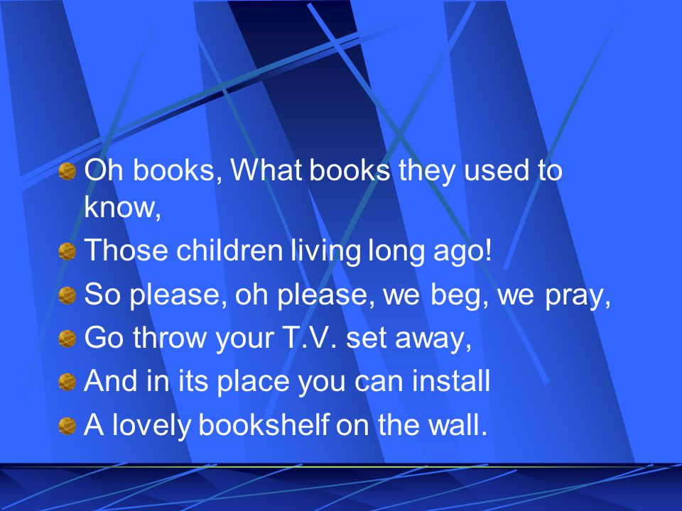 Oh books, What books they used to know, Those children living long ago.