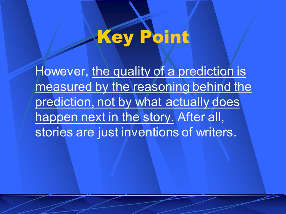 Key Point However, the quality of a prediction is measured by the reasoning behind the prediction, not by what actually does happen next in the story.