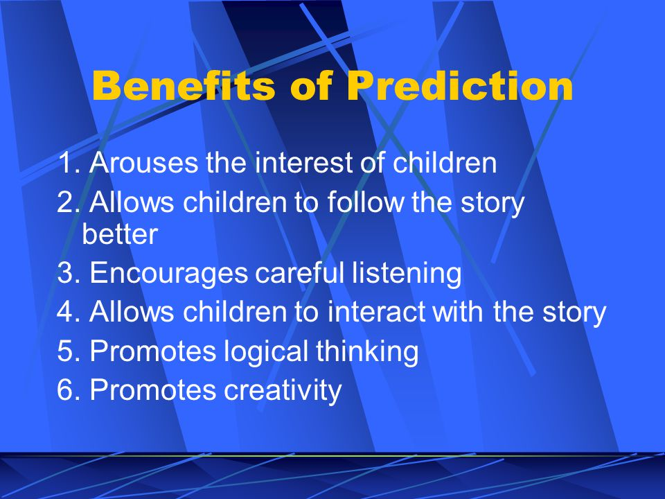Benefits of Prediction 1. Arouses the interest of children 2.