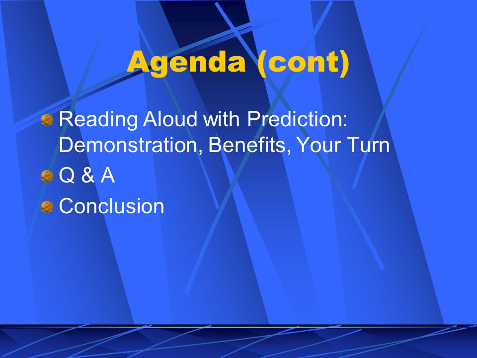 Agenda (cont) Reading Aloud with Prediction: Demonstration, Benefits, Your Turn Q & A Conclusion