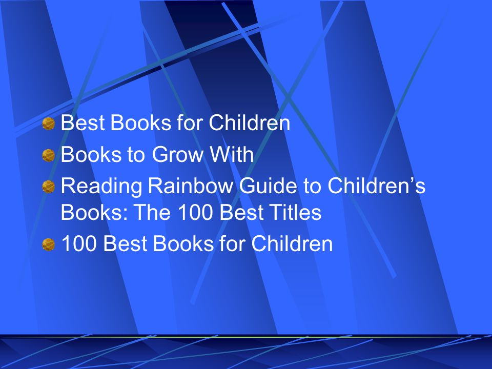 Best Books for Children Books to Grow With Reading Rainbow Guide to Childrens Books: The 100 Best Titles 100 Best Books for Children