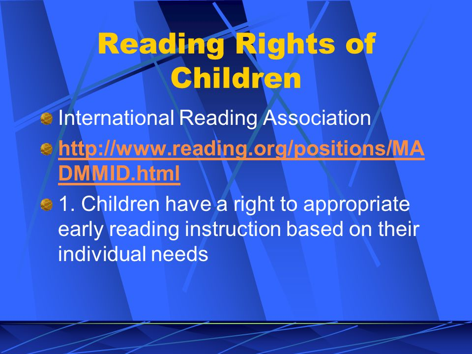 Reading Rights of Children International Reading Association http://www.reading.org/positions/MA DMMID.html 1.
