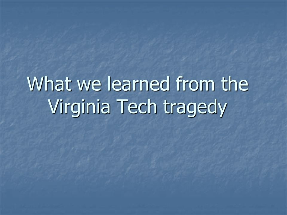 What we learned from the Virginia Tech tragedy