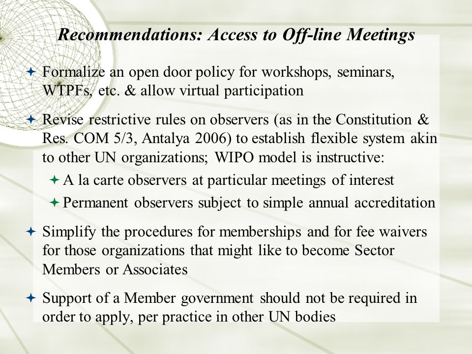 Recommendations: Access to Off-line Meetings Formalize an open door policy for workshops, seminars, WTPFs, etc.