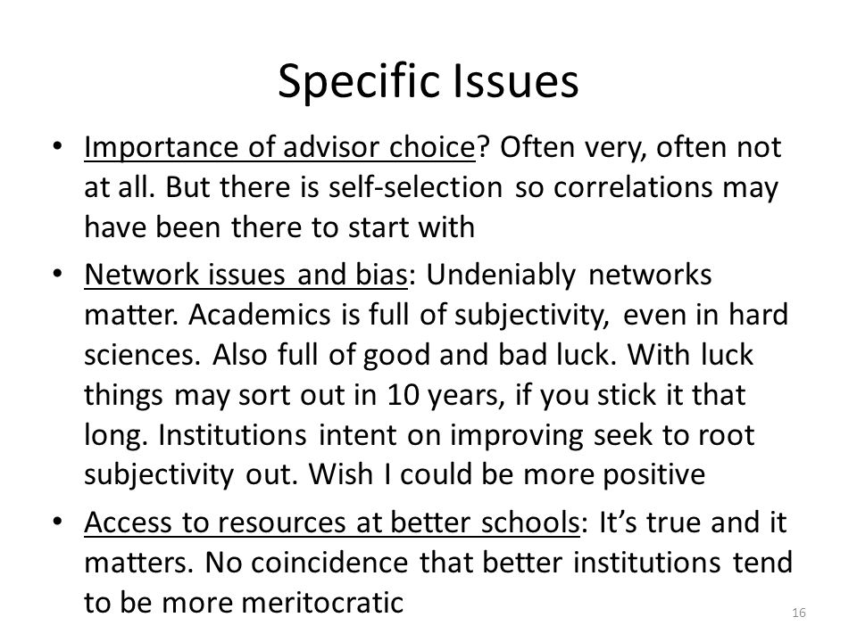 Specific Issues Importance of advisor choice. Often very, often not at all.