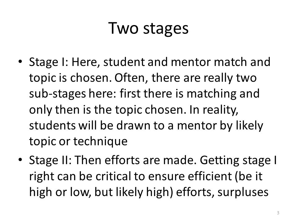 Two stages Stage I: Here, student and mentor match and topic is chosen.