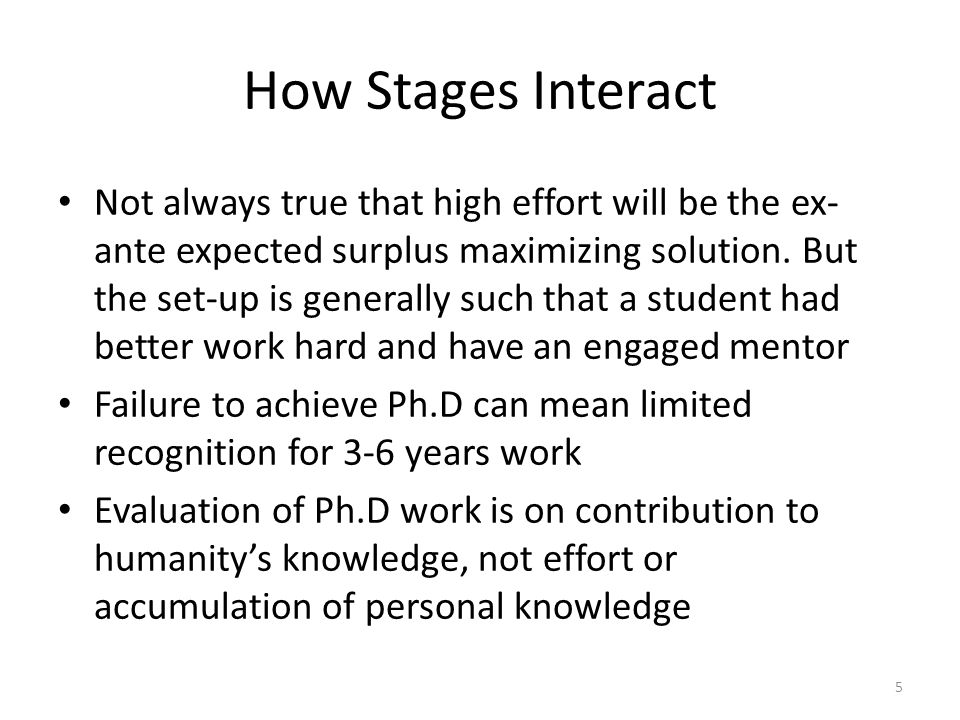 How Stages Interact Not always true that high effort will be the ex- ante expected surplus maximizing solution.