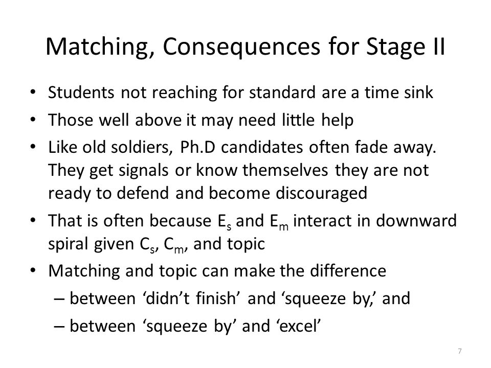 Matching, Consequences for Stage II Students not reaching for standard are a time sink Those well above it may need little help Like old soldiers, Ph.D candidates often fade away.