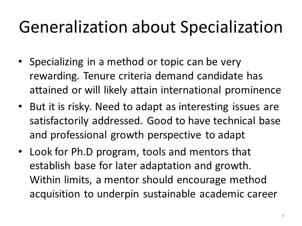 Generalization about Specialization Specializing in a method or topic can be very rewarding.