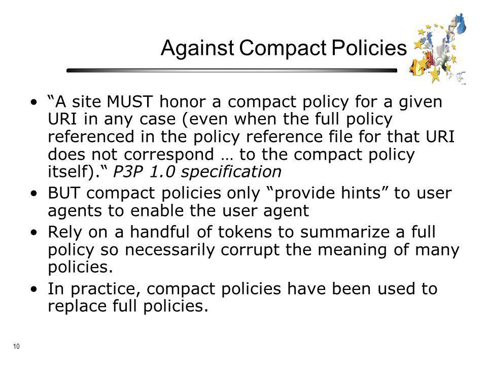 10 Against Compact Policies A site MUST honor a compact policy for a given URI in any case (even when the full policy referenced in the policy reference file for that URI does not correspond … to the compact policy itself).