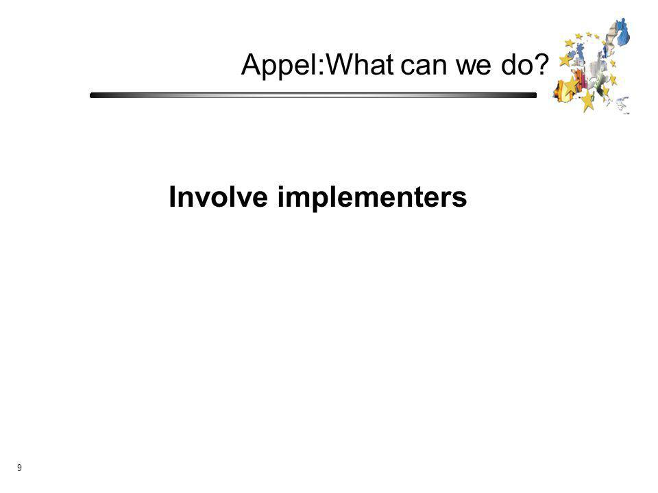 9 Appel:What can we do? Involve implementers