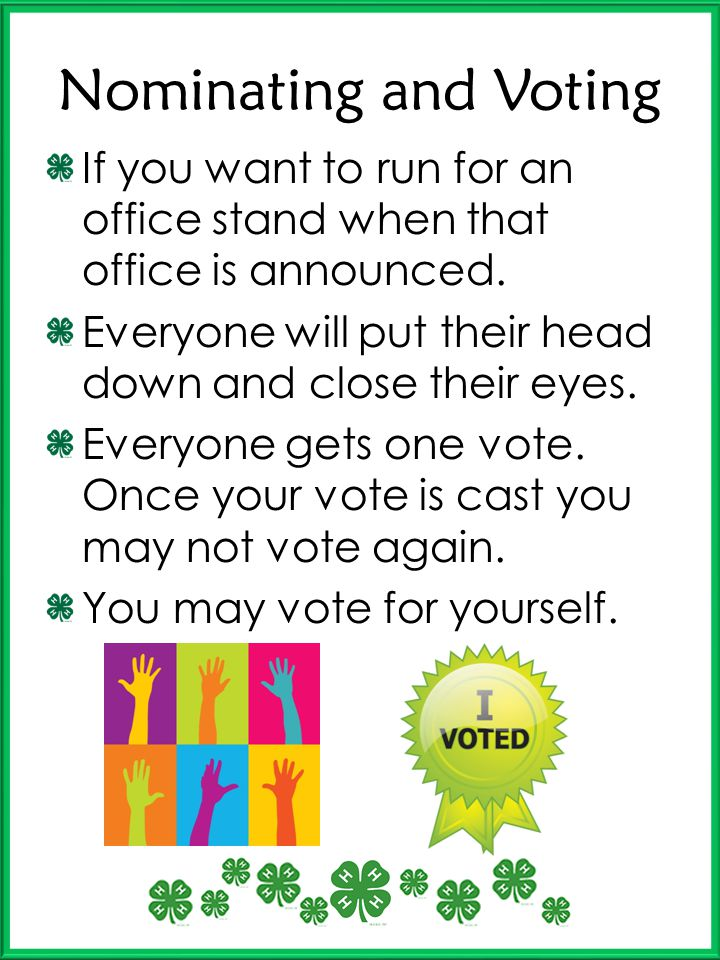 Nominating and Voting If you want to run for an office stand when that office is announced. Everyone will put their head down and close their eyes. Ev