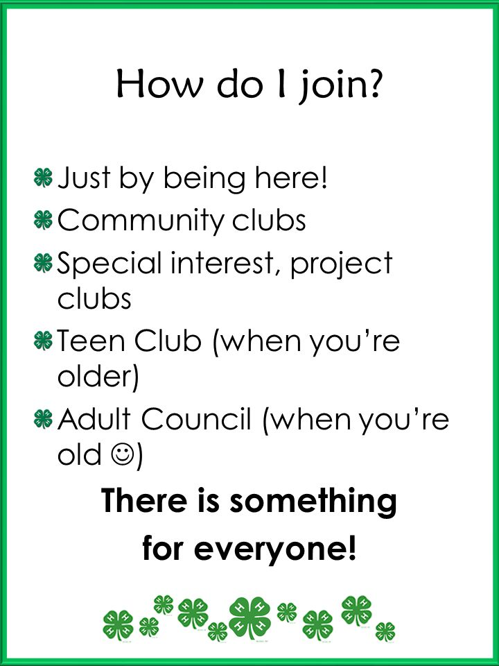 How do I join? Just by being here! Community clubs Special interest, project clubs Teen Club (when youre older) Adult Council (when youre old ) There