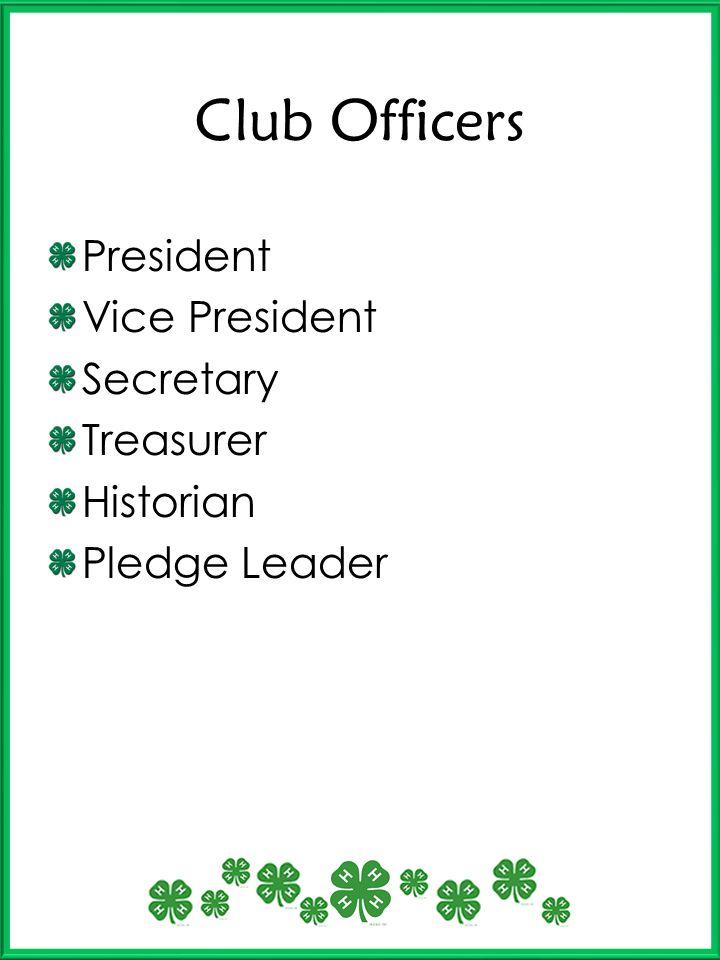 Club Officers President Vice President Secretary Treasurer Historian Pledge Leader