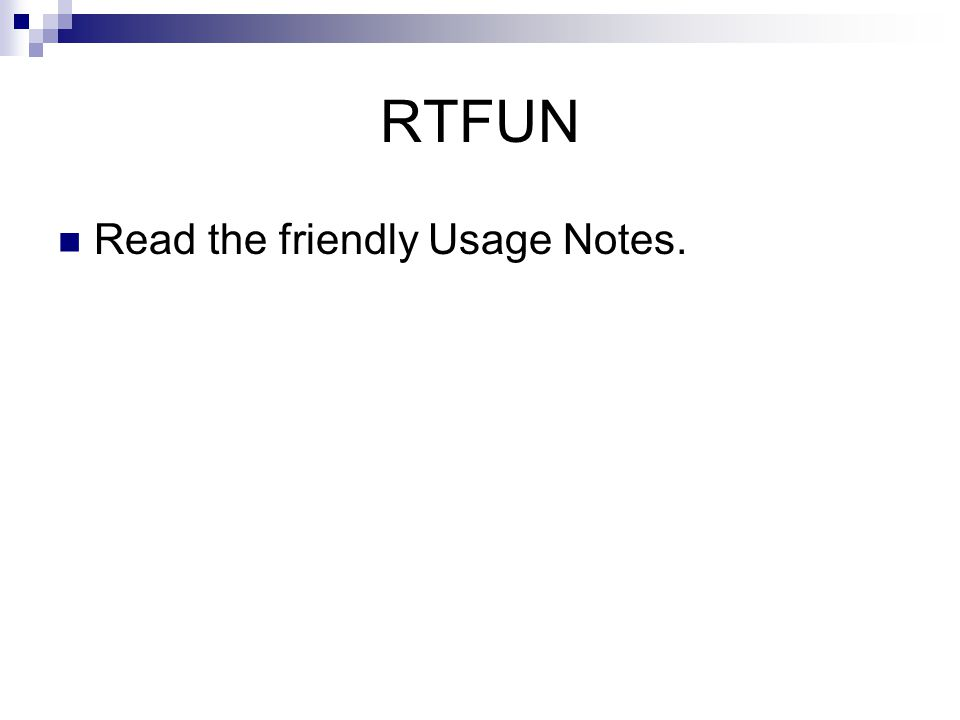 RTFUN Read the friendly Usage Notes.