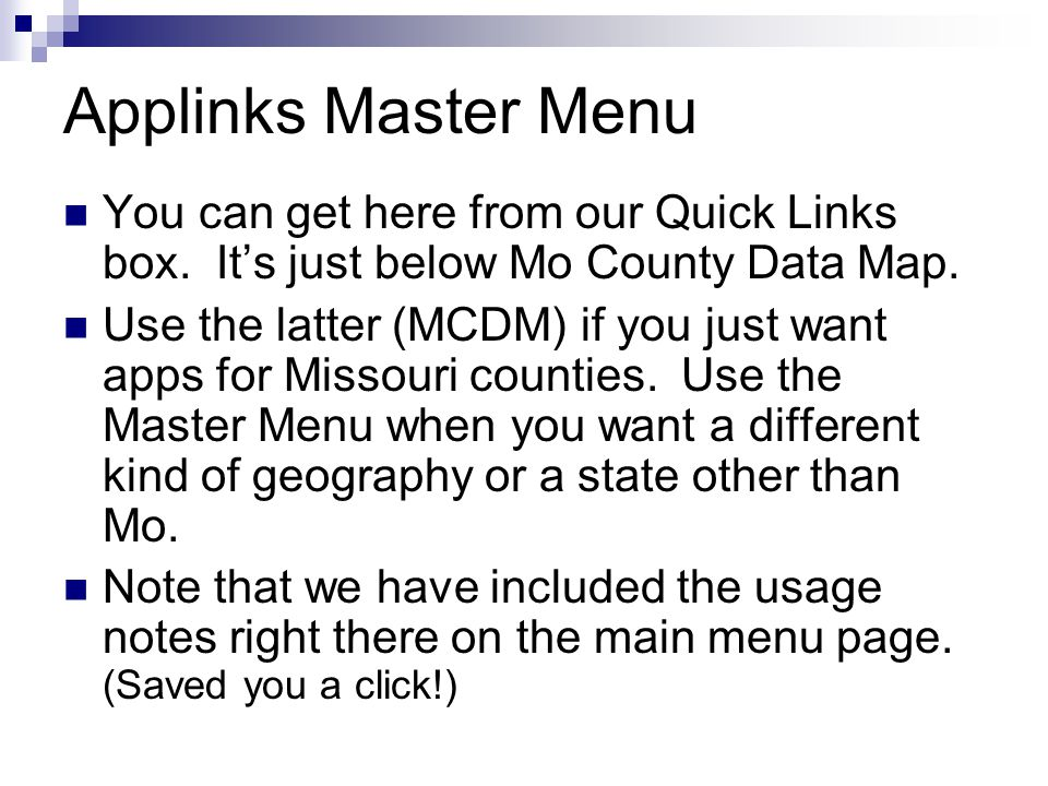 Applinks Master Menu You can get here from our Quick Links box. Its just below Mo County Data Map. Use the latter (MCDM) if you just want apps for Mis