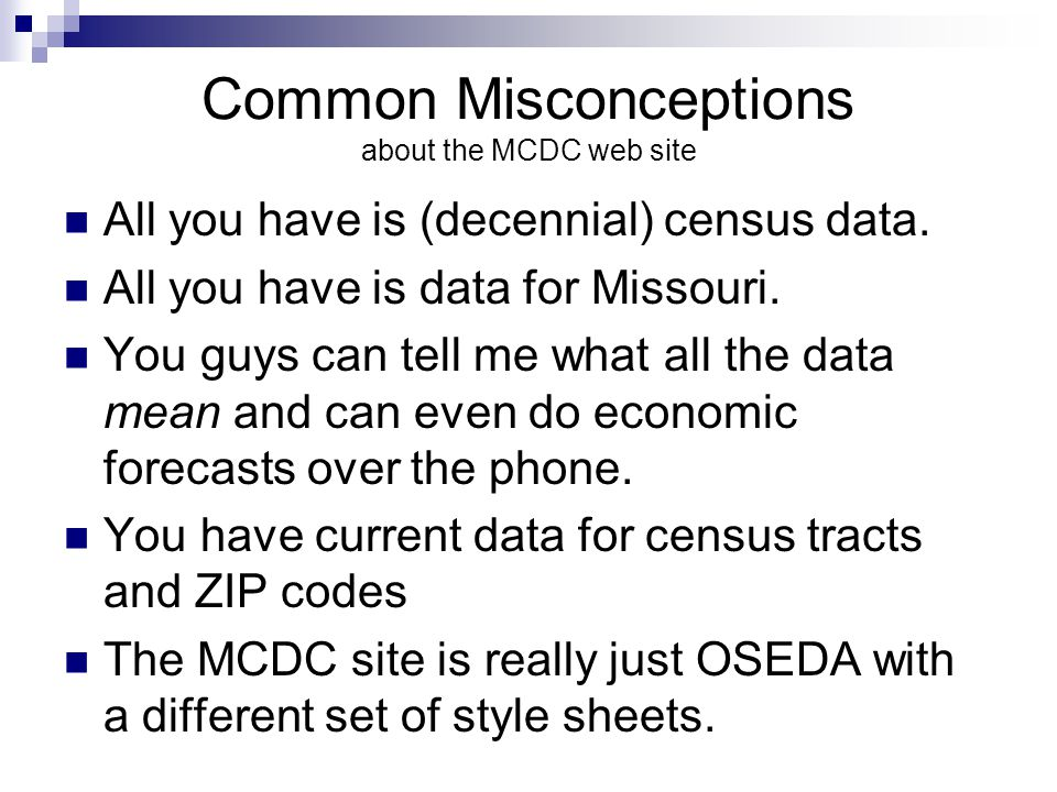 Common Misconceptions about the MCDC web site All you have is (decennial) census data. All you have is data for Missouri. You guys can tell me what al