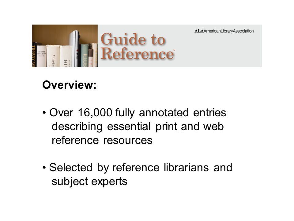 Overview: Over 16,000 fully annotated entries describing essential print and web reference resources Selected by reference librarians and subject expe