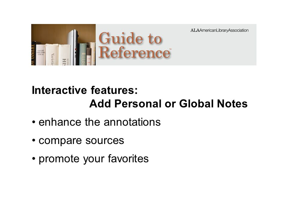 Interactive features: Add Personal or Global Notes enhance the annotations compare sources promote your favorites
