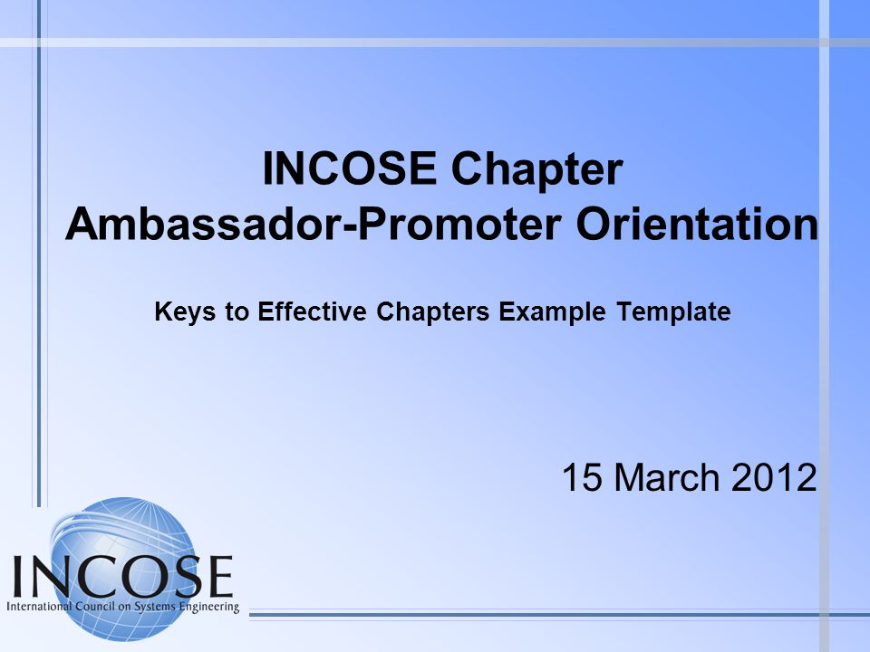 INCOSE Chapter Ambassador-Promoter Orientation Keys to Effective Chapters Example Template 15 March 2012