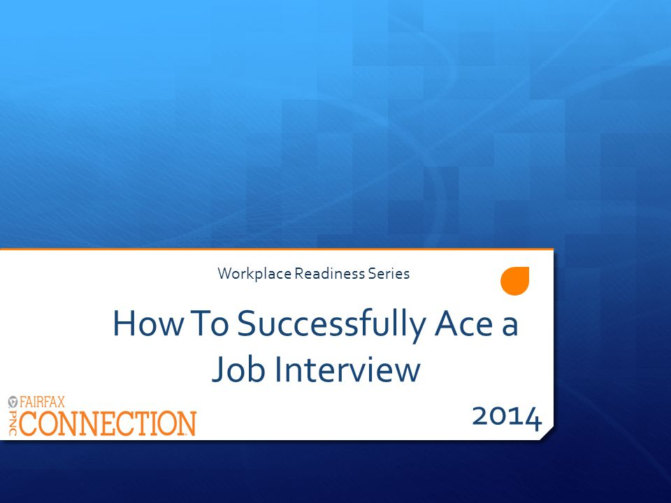 How To Successfully Ace a Job Interview 2014 Workplace Readiness Series