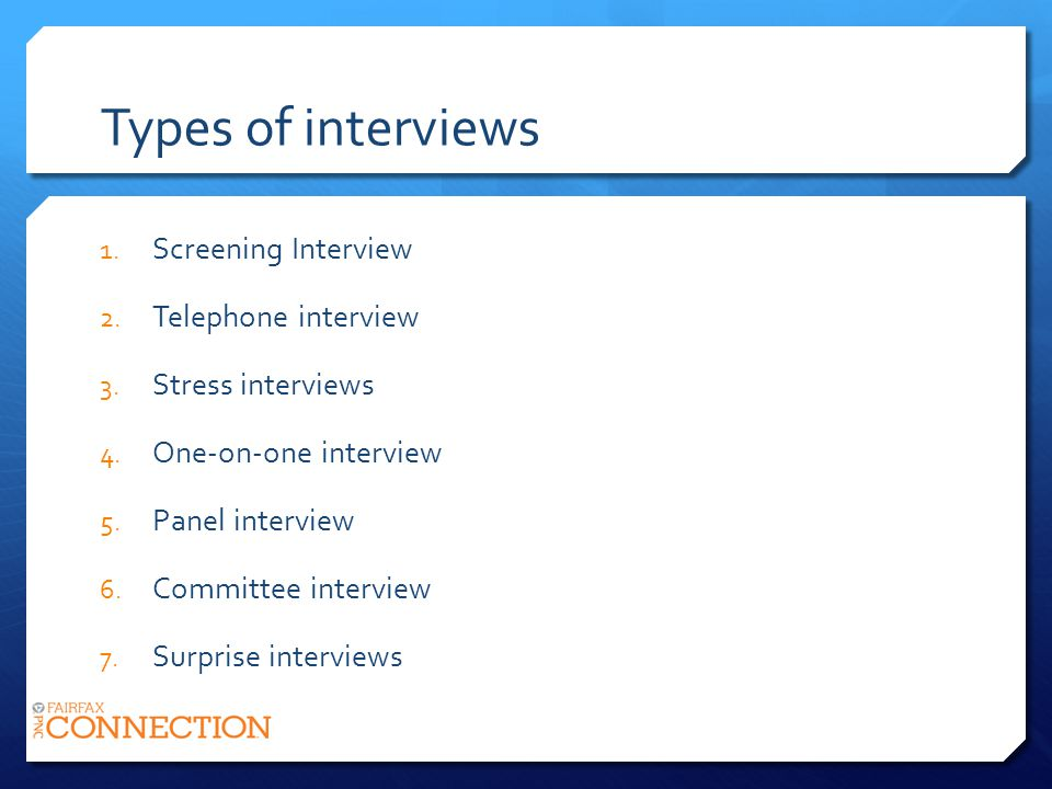 Types of interviews 1. Screening Interview 2. Telephone interview 3.