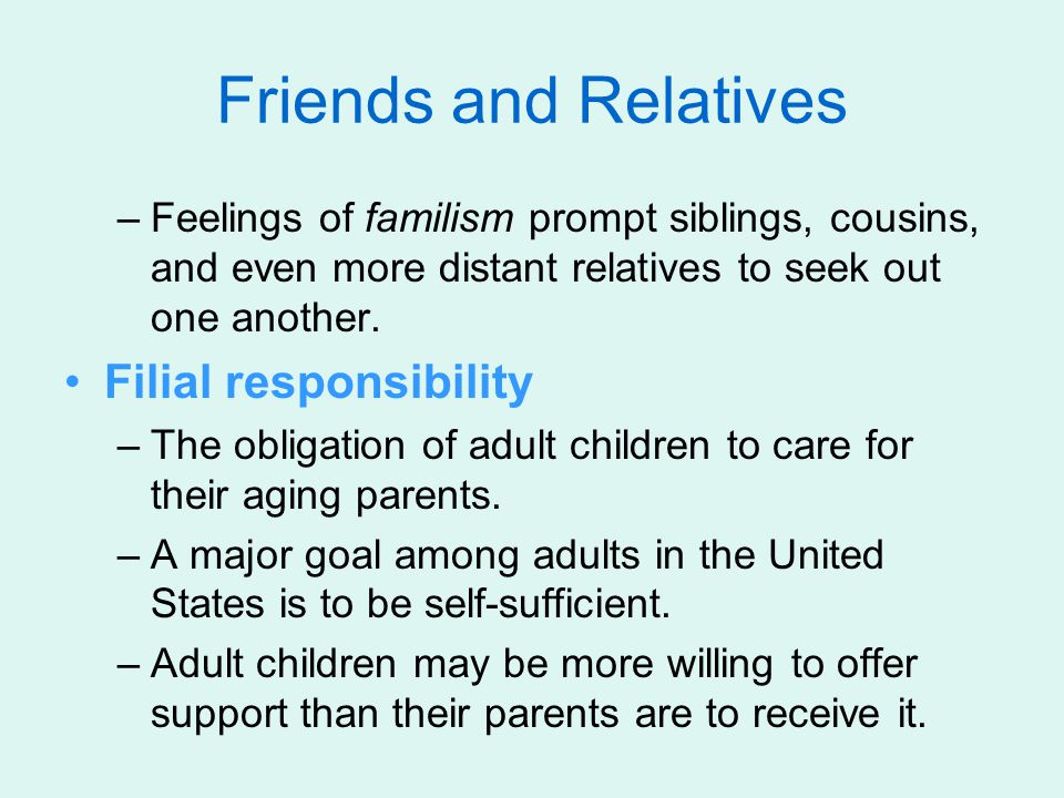 –Feelings of familism prompt siblings, cousins, and even more distant relatives to seek out one another.