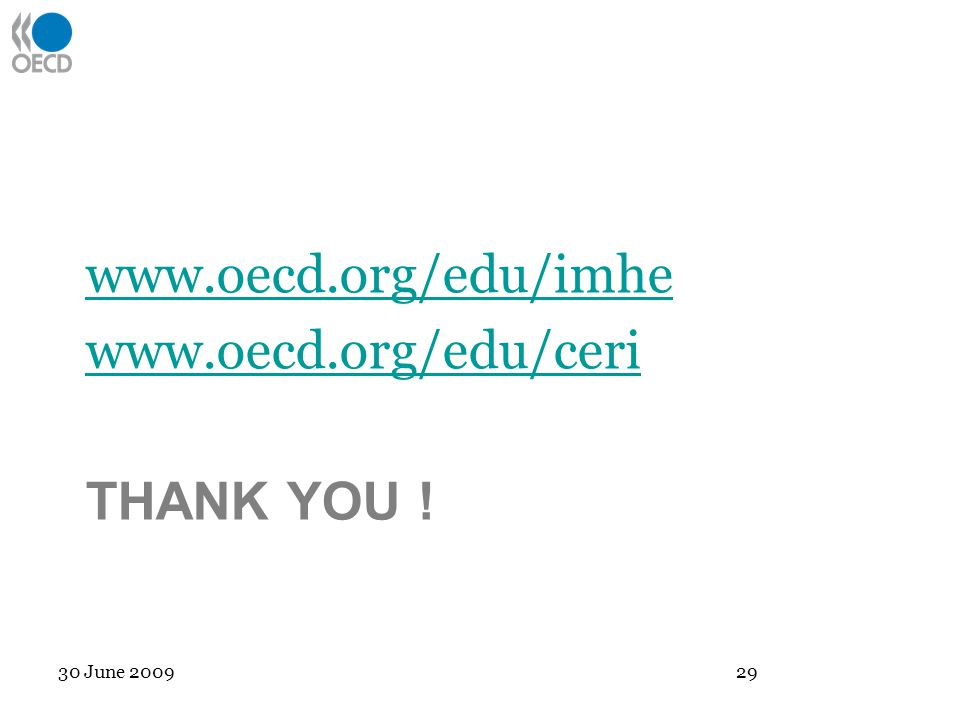 THANK YOU ! www.oecd.org/edu/imhe www.oecd.org/edu/ceri 30 June 2009 29