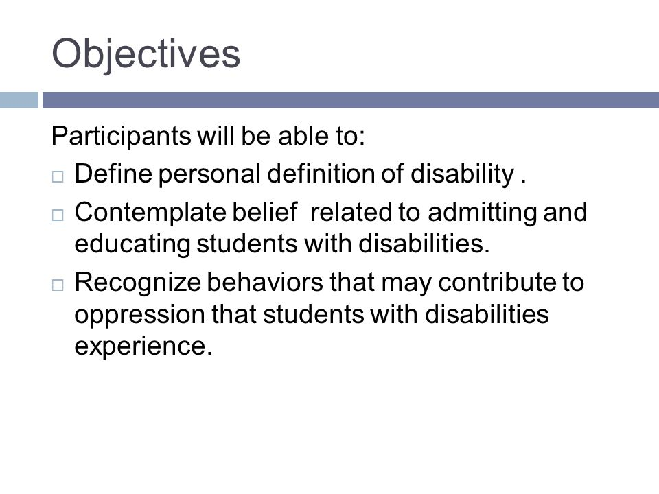 Objectives Participants will be able to: Define personal definition of disability.