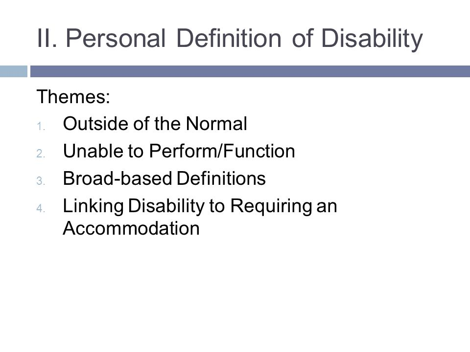 II. Personal Definition of Disability Themes: 1. Outside of the Normal 2.