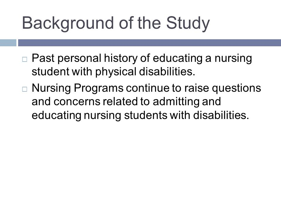 Background of the Study Past personal history of educating a nursing student with physical disabilities.