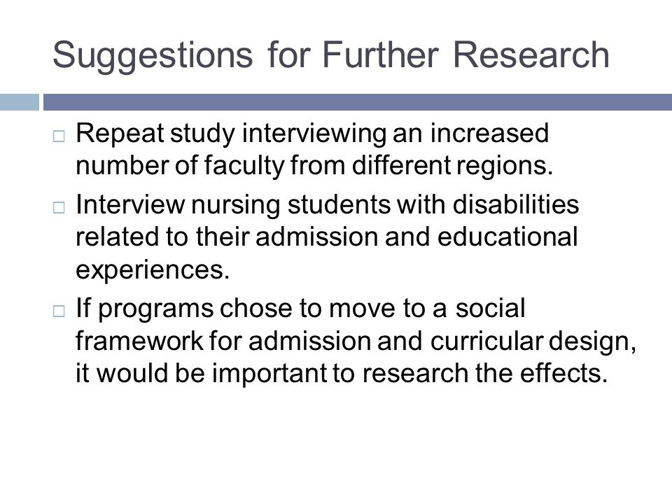 Suggestions for Further Research Repeat study interviewing an increased number of faculty from different regions.