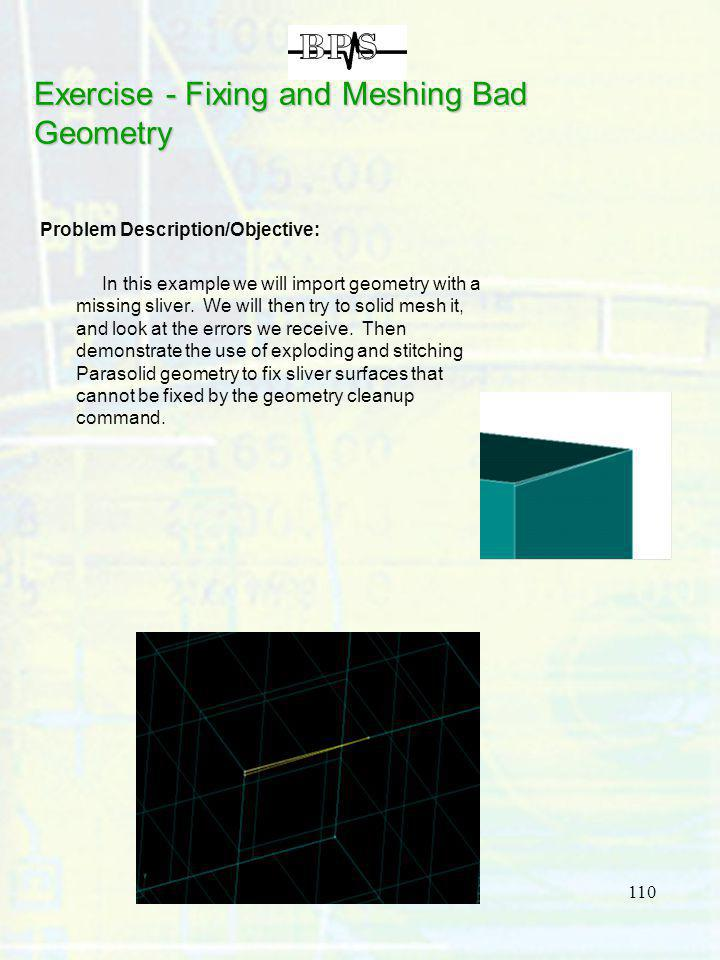 110 Exercise - Fixing and Meshing Bad Geometry Problem Description/Objective: In this example we will import geometry with a missing sliver. We will t