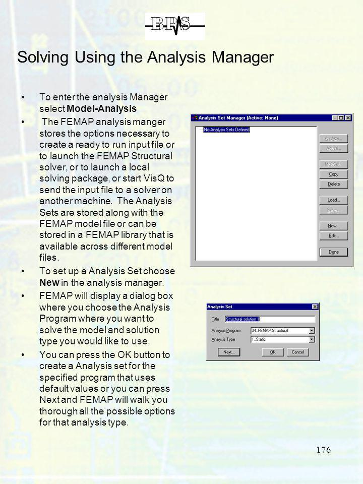 176 Solving Using the Analysis Manager To enter the analysis Manager select Model-Analysis The FEMAP analysis manger stores the options necessary to c