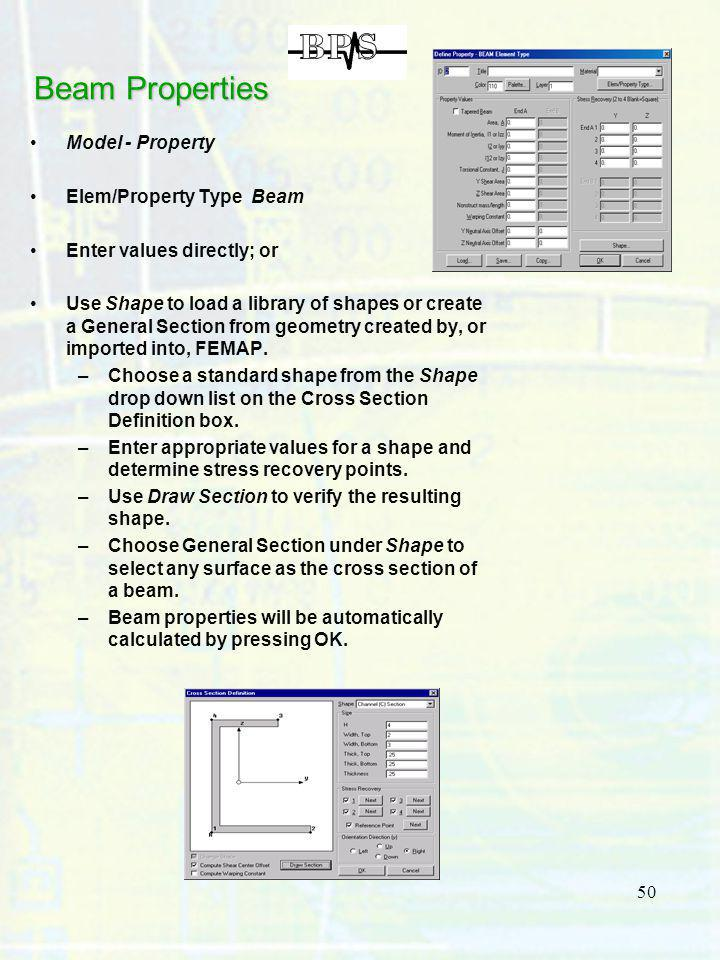 50 Beam Properties Model - Property Elem/Property Type Beam Enter values directly; or Use Shape to load a library of shapes or create a General Sectio